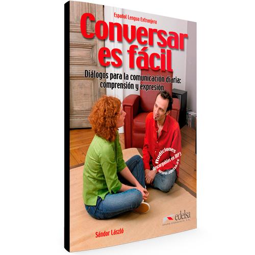 Conversar es fácil - Diálogos para la comunicación diaria: comprensión y expresión - Español Lengua Extranjera